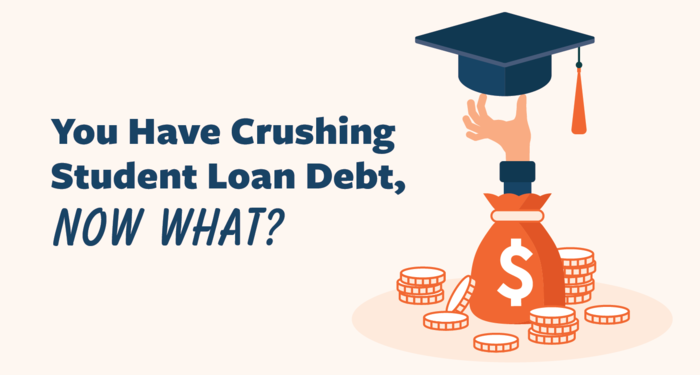 So, you have crushing student loan debt. Now what?