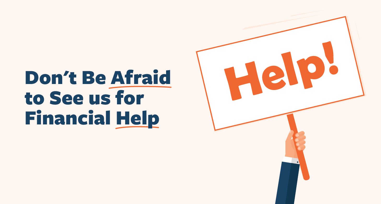 Don't-Be-Afraid-to-See-us-for-Financial-Help-01.png