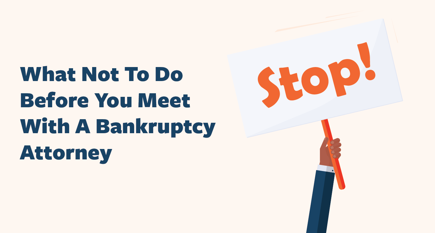 What-Not-To-Do-Before-You-Meet-With-A-Bankruptcy-Attorney-01