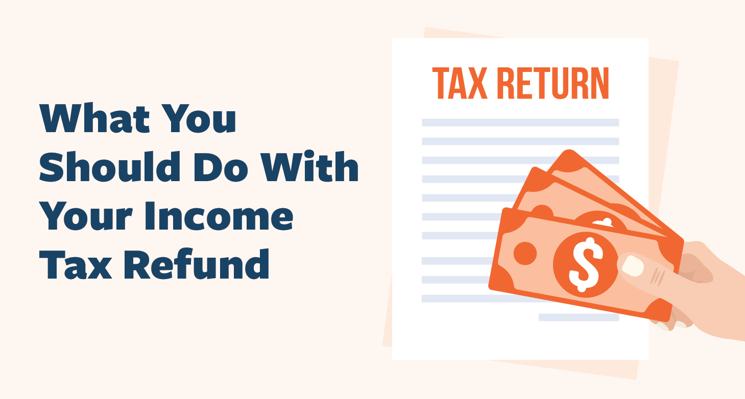 What-You-Should-Do-With-Your-Income-Tax-Refund-01